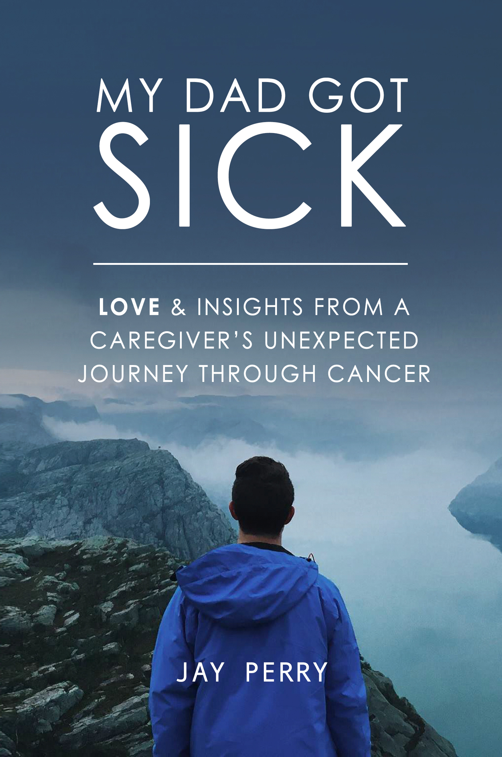 My Dad Got Sick: Love and Insights From a Caregiver's Unexpected Journey Through Cancer