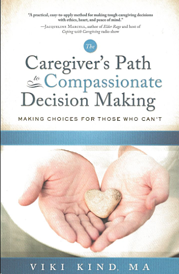 """""""The Caregiver's Path to Compassionate Decision Making: Making Choices For Those Who Can't."""""""